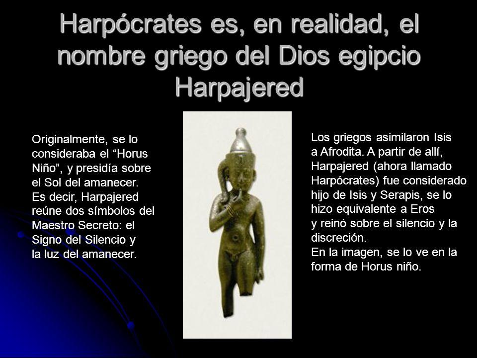 Harpócrates es, en realidad, el nombre griego del Dios egipcio Harpajered
