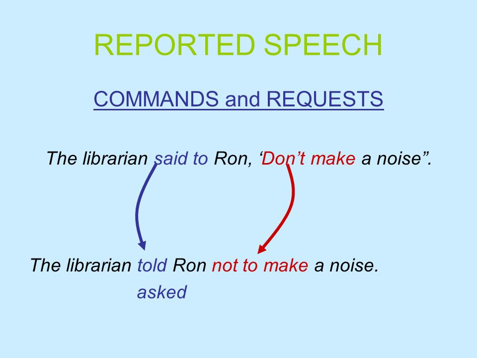The librarian said to Ron, 'Don't make a noise .