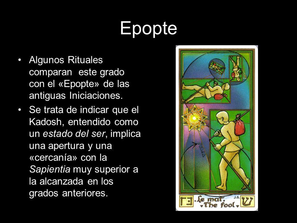 EpopteAlgunos Rituales comparan este grado con el «Epopte» de las antiguas Iniciaciones.