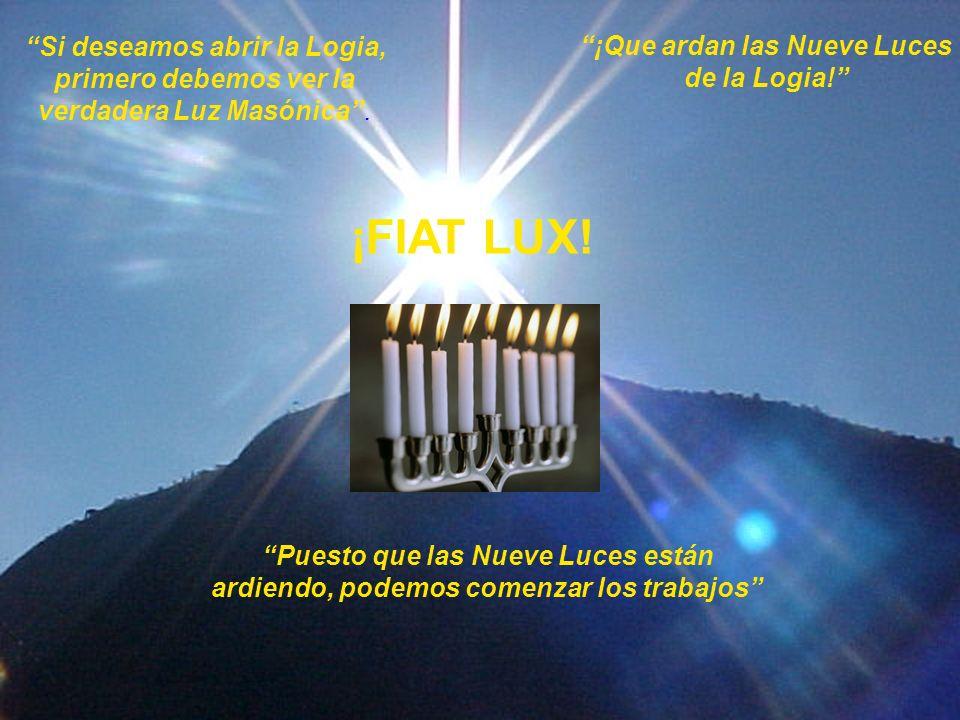 ¡FIAT LUX! Si deseamos abrir la Logia, ¡Que ardan las Nueve Luces