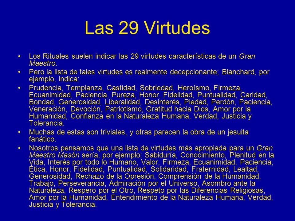 Las 29 Virtudes Los Rituales suelen indicar las 29 virtudes características de un Gran Maestro.
