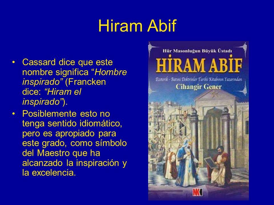 Hiram AbifCassard dice que este nombre significa Hombre inspirado (Francken dice: Hiram el inspirado ).