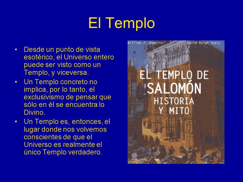 El Templo Desde un punto de vista esotérico, el Universo entero puede ser visto como un Templo, y viceversa.