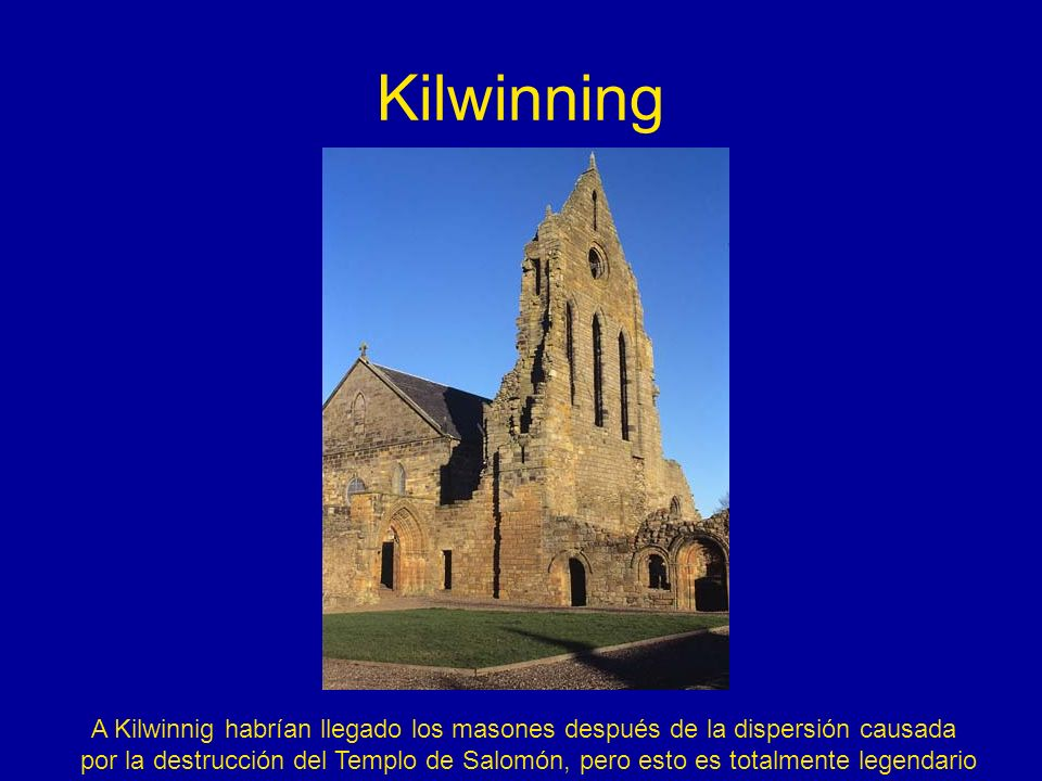 Kilwinning A Kilwinnig habrían llegado los masones después de la dispersión causada.