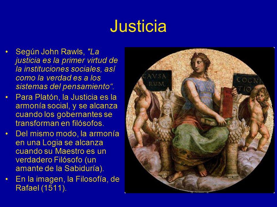 JusticiaSegún John Rawls, La justicia es la primer virtud de la instituciones sociales, así como la verdad es a los sistemas del pensamiento .
