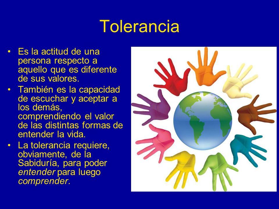 Tolerancia Es la actitud de una persona respecto a aquello que es diferente de sus valores.