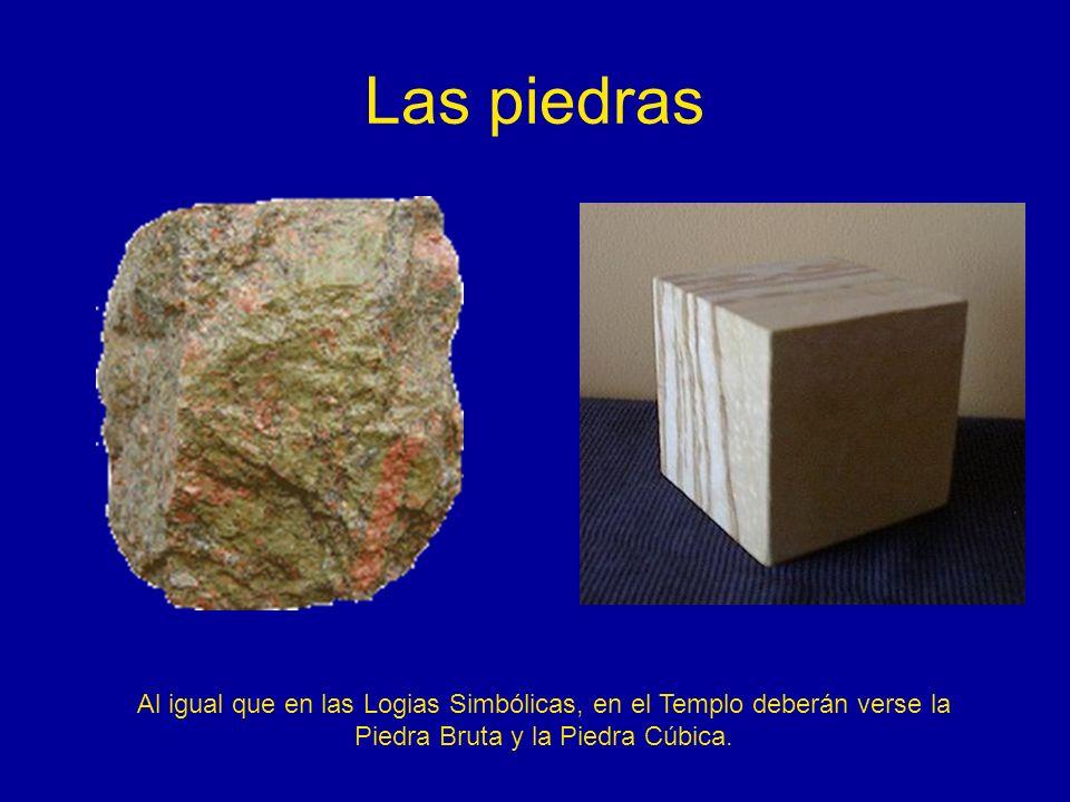 Las piedras Al igual que en las Logias Simbólicas, en el Templo deberán verse la.