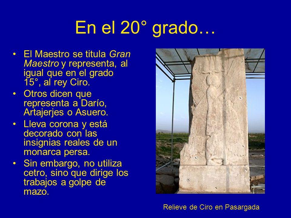 En el 20° grado…El Maestro se titula Gran Maestro y representa, al igual que en el grado 15°, al rey Ciro.
