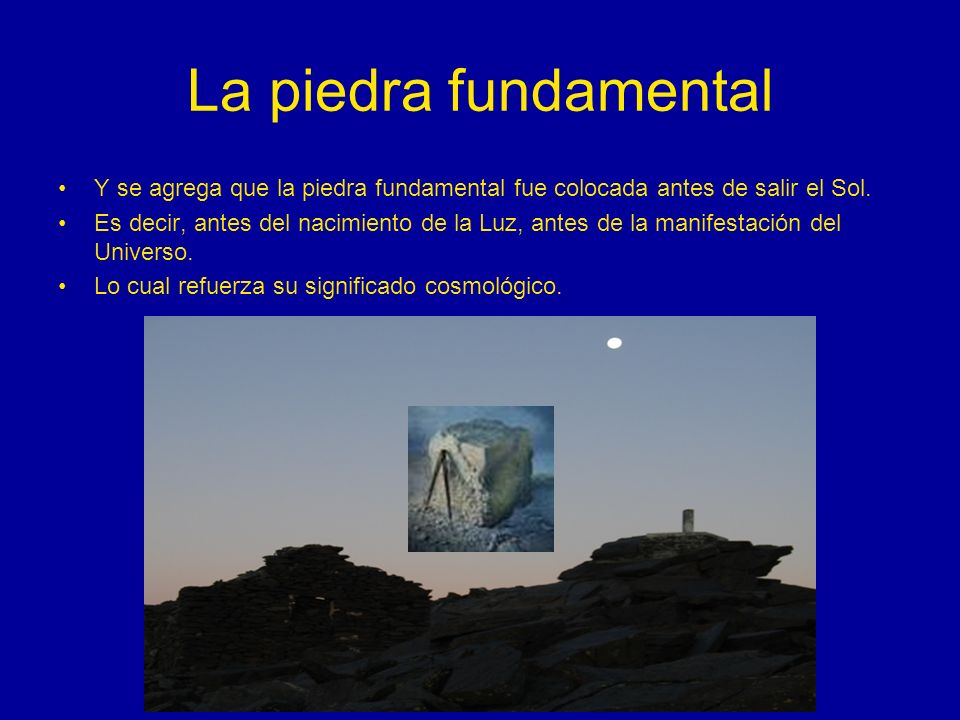 La piedra fundamental Y se agrega que la piedra fundamental fue colocada antes de salir el Sol.