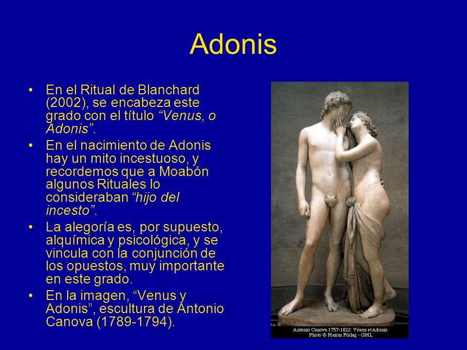 Adonis En el Ritual de Blanchard (2002), se encabeza este grado con el título Venus, o Adonis .