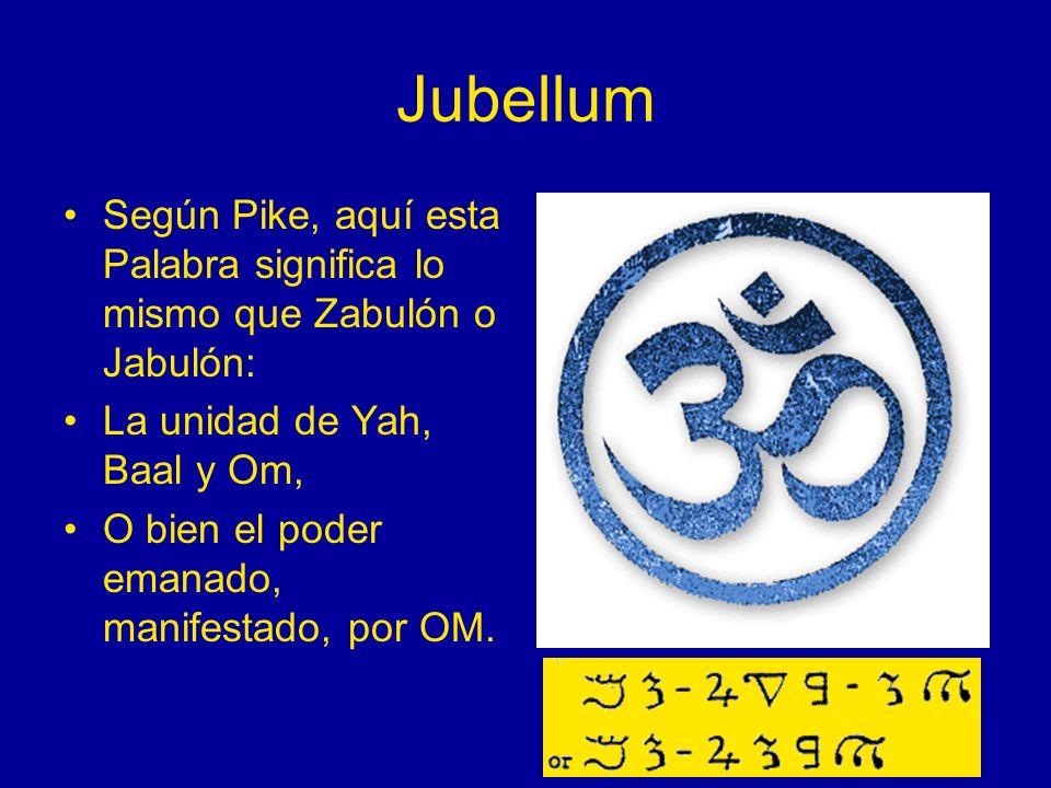 JubellumSegún Pike, aquí esta Palabra significa lo mismo que Zabulón o Jabulón: La unidad de Yah, Baal y Om,