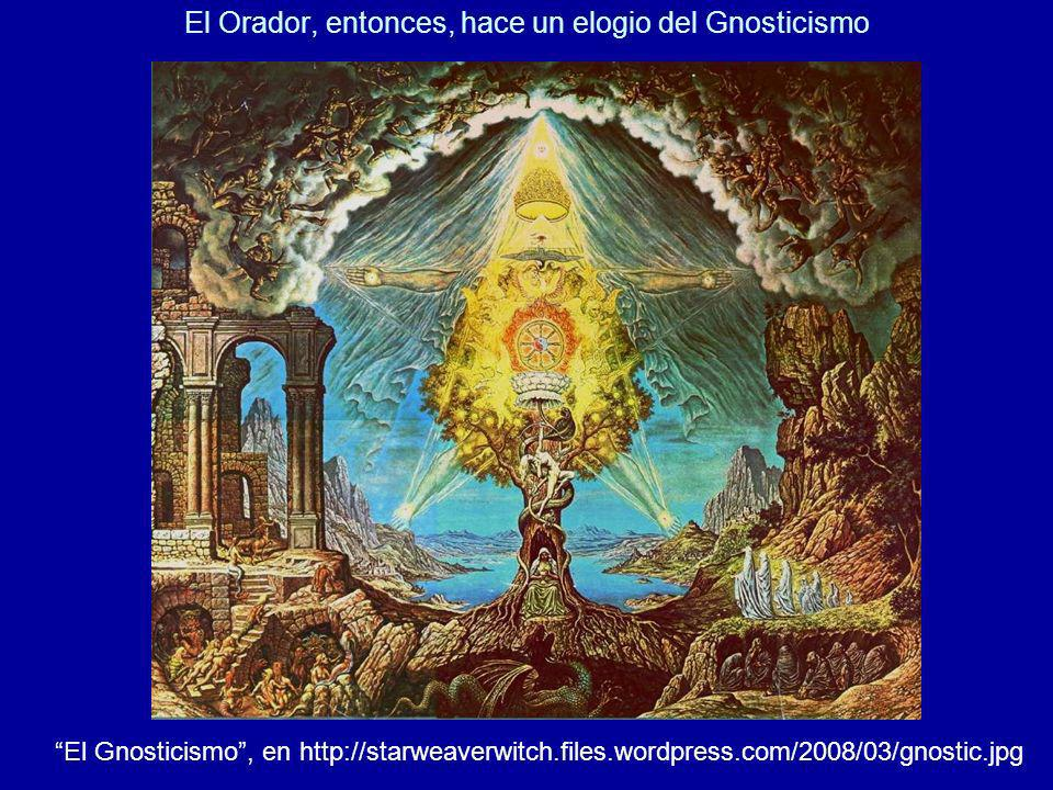 El Orador, entonces, hace un elogio del Gnosticismo
