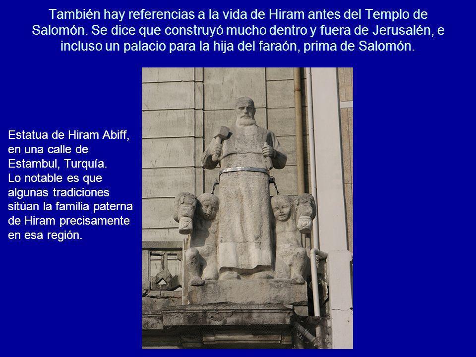 También hay referencias a la vida de Hiram antes del Templo de Salomón