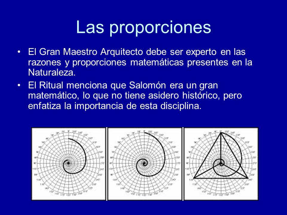 Las proporcionesEl Gran Maestro Arquitecto debe ser experto en las razones y proporciones matemáticas presentes en la Naturaleza.