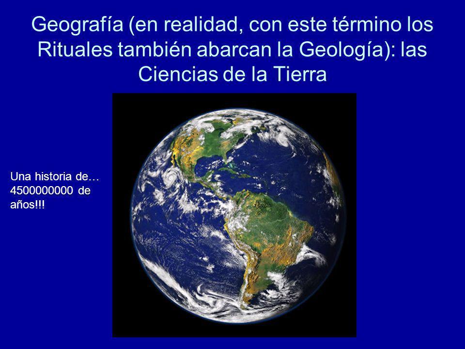 Geografía (en realidad, con este término los Rituales también abarcan la Geología): las Ciencias de la Tierra