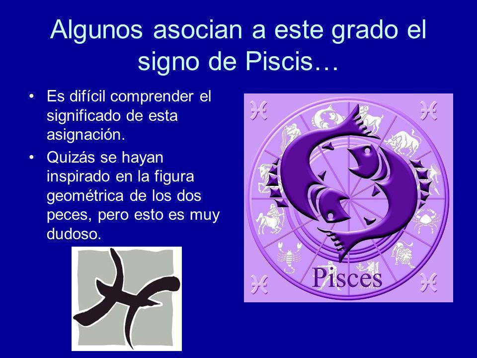 Algunos asocian a este grado el signo de Piscis…