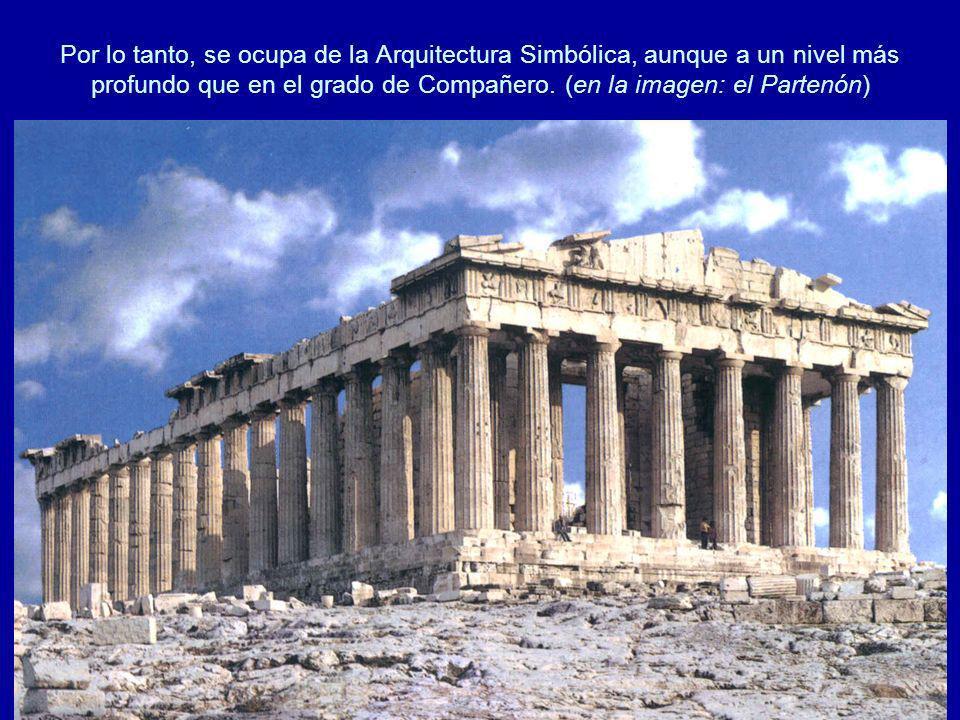 Por lo tanto, se ocupa de la Arquitectura Simbólica, aunque a un nivel más profundo que en el grado de Compañero.