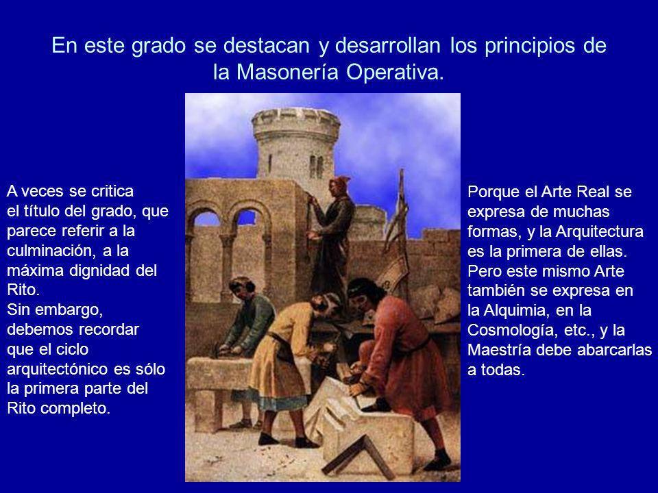 En este grado se destacan y desarrollan los principios de la Masonería Operativa.