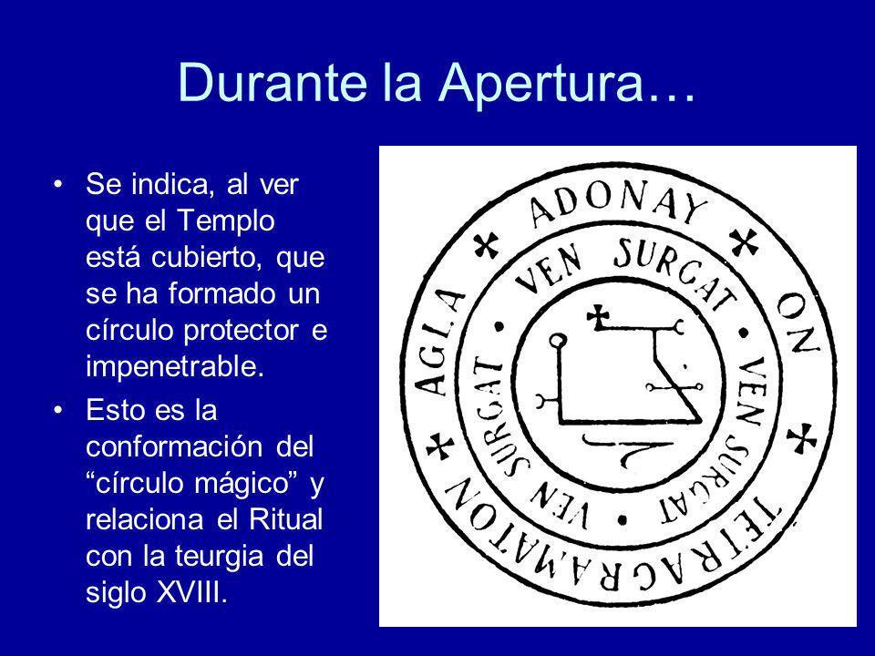 Durante la Apertura…Se indica, al ver que el Templo está cubierto, que se ha formado un círculo protector e impenetrable.