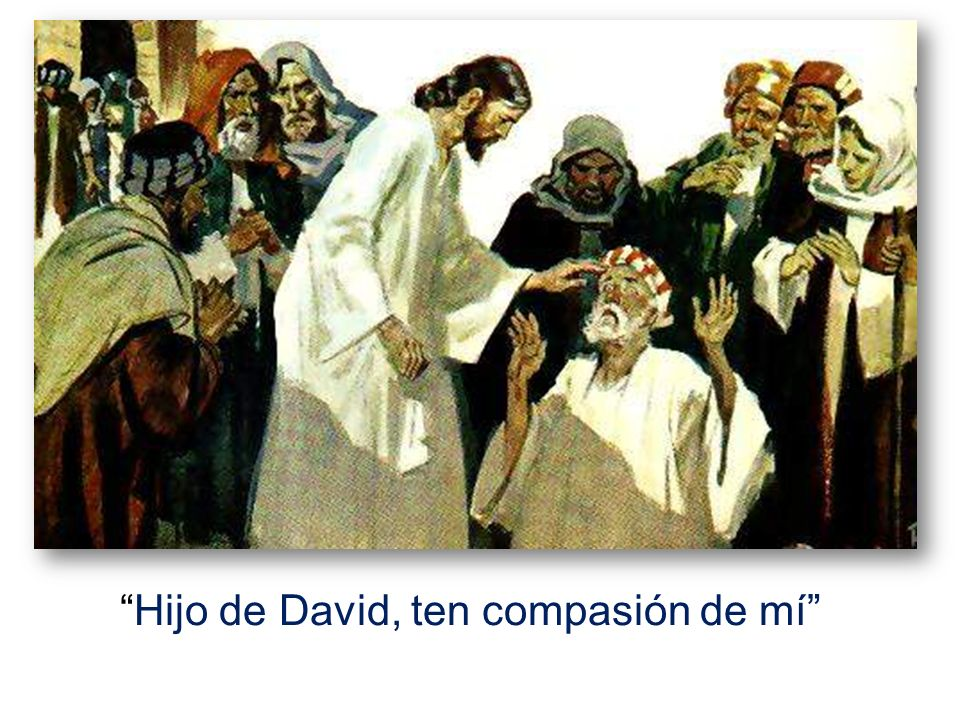 Hijo de David, ten compasión de mí