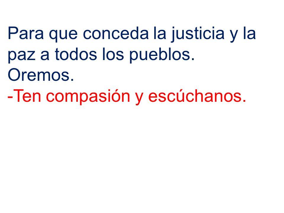 Para que conceda la justicia y la paz a todos los pueblos.