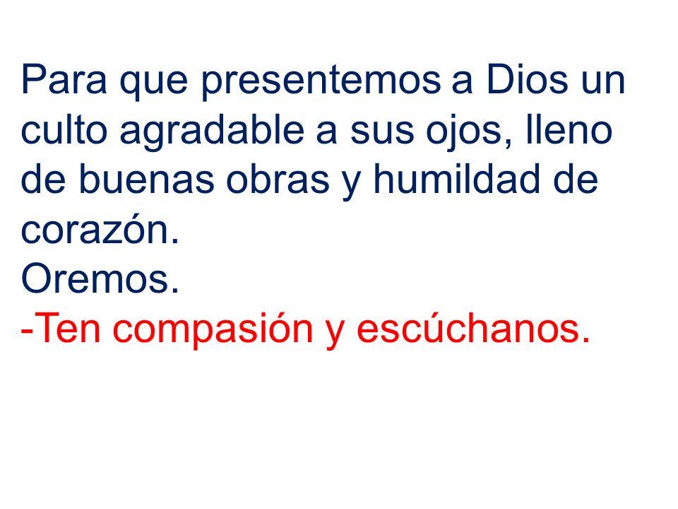 Para que presentemos a Dios un culto agradable a sus ojos, lleno de buenas obras y humildad de corazón.