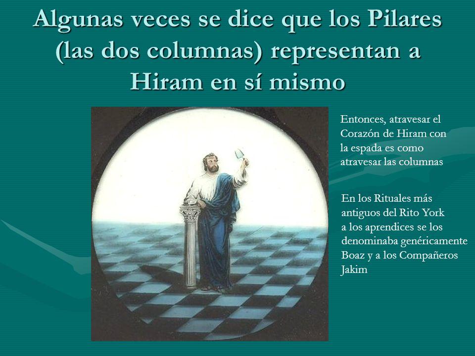 Algunas veces se dice que los Pilares (las dos columnas) representan a Hiram en sí mismo