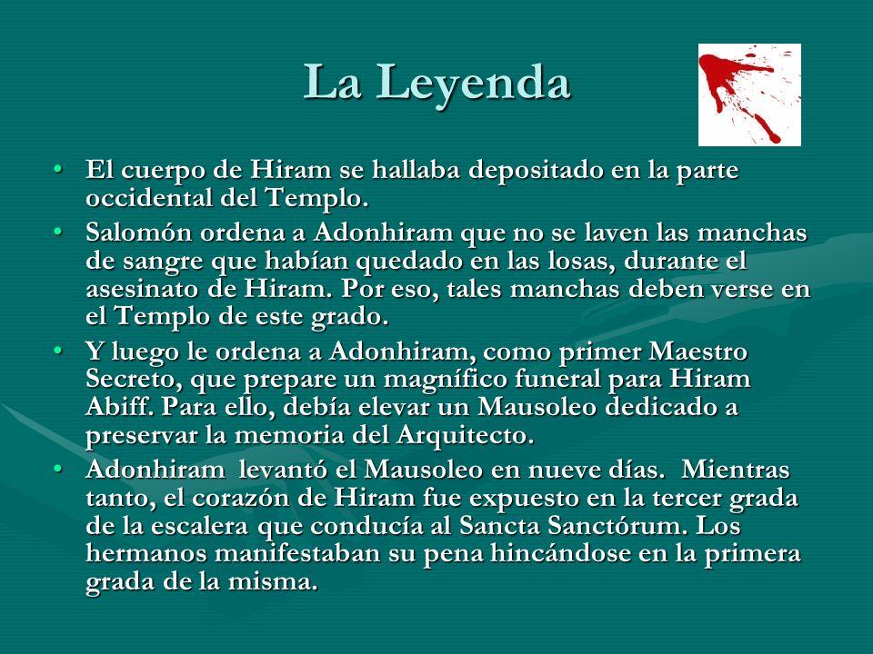 La Leyenda El cuerpo de Hiram se hallaba depositado en la parte occidental del Templo.