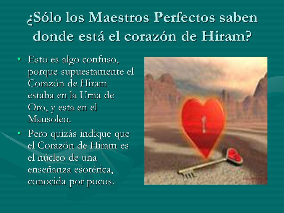 ¿Sólo los Maestros Perfectos saben donde está el corazón de Hiram