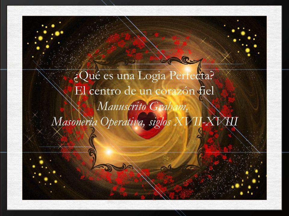¿Qué es una Logia Perfecta El centro de un corazón fiel
