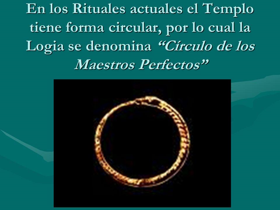 En los Rituales actuales el Templo tiene forma circular, por lo cual la Logia se denomina Círculo de los Maestros Perfectos