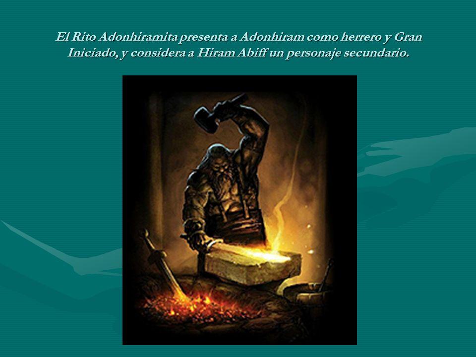 El Rito Adonhiramita presenta a Adonhiram como herrero y Gran Iniciado, y considera a Hiram Abiff un personaje secundario.