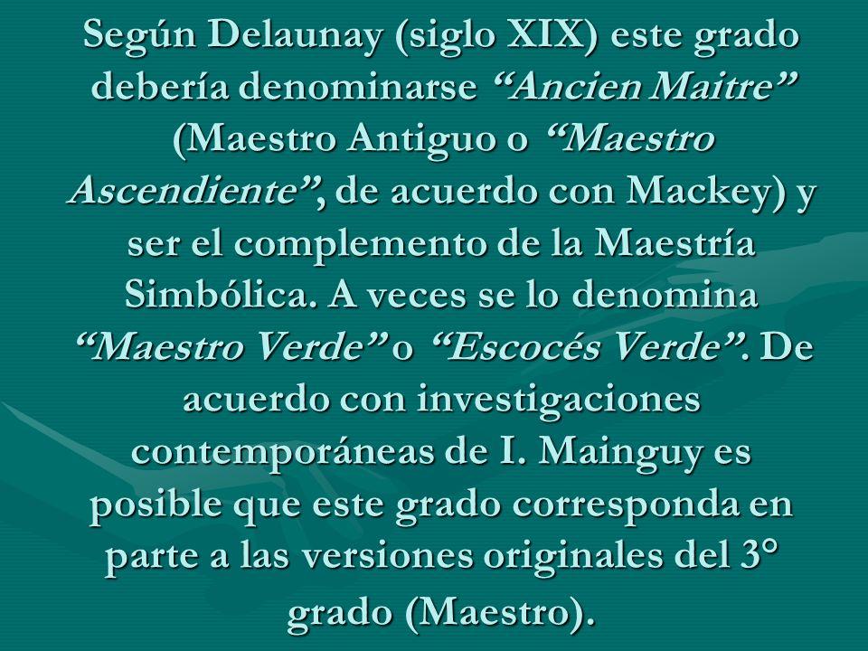 Según Delaunay (siglo XIX) este grado debería denominarse Ancien Maitre (Maestro Antiguo o Maestro Ascendiente , de acuerdo con Mackey) y ser el complemento de la Maestría Simbólica.