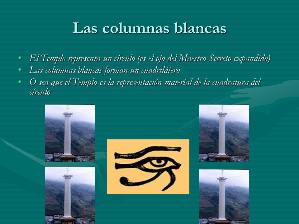 Las columnas blancas El Templo representa un círculo (es el ojo del Maestro Secreto expandido) Las columnas blancas forman un cuadrilátero.