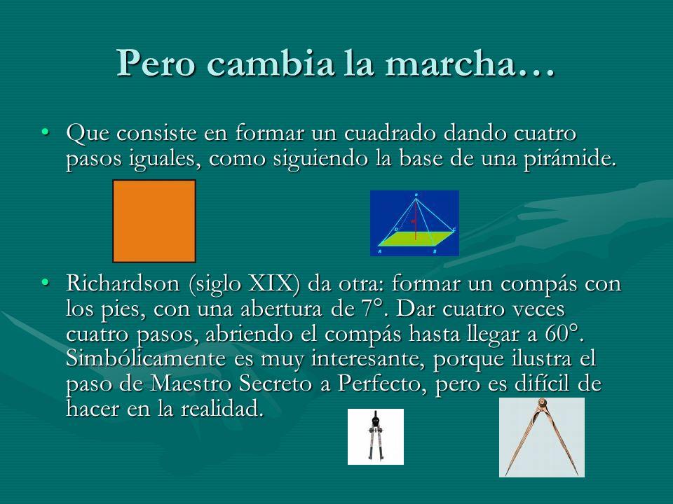 Pero cambia la marcha… Que consiste en formar un cuadrado dando cuatro pasos iguales, como siguiendo la base de una pirámide.