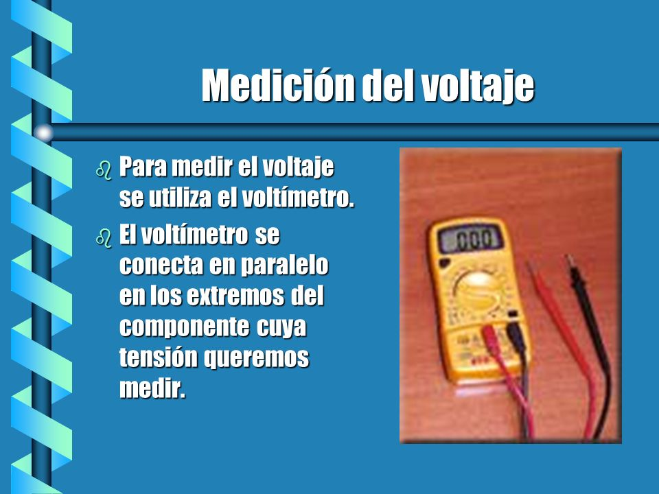 Medición del voltaje Para medir el voltaje se utiliza el voltímetro.