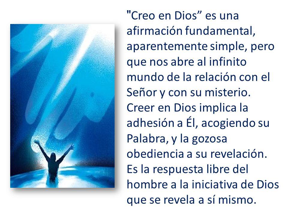 Creo en Dios es una afirmación fundamental, aparentemente simple, pero que nos abre al infinito mundo de la relación con el Señor y con su misterio.