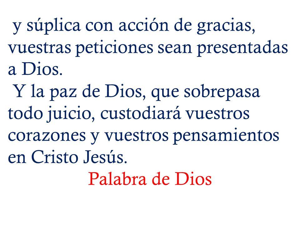 y súplica con acción de gracias, vuestras peticiones sean presentadas a Dios.