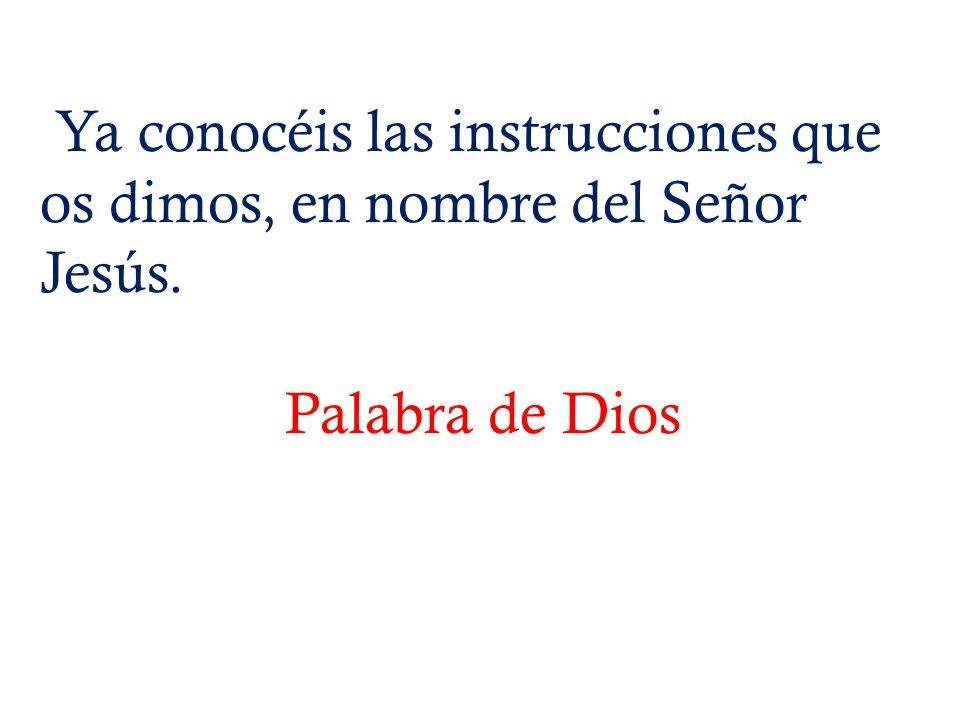 Ya conocéis las instrucciones que os dimos, en nombre del Señor Jesús.