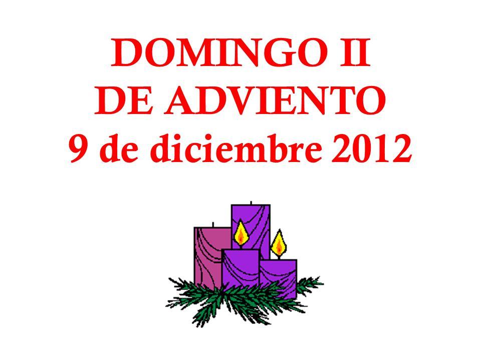 DOMINGO II DE ADVIENTO 9 de diciembre 2012