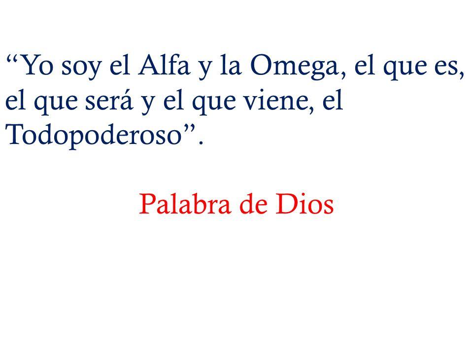 Yo soy el Alfa y la Omega, el que es, el que será y el que viene, el Todopoderoso .