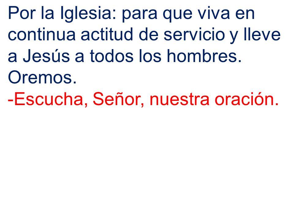 Por la Iglesia: para que viva en continua actitud de servicio y lleve a Jesús a todos los hombres.
