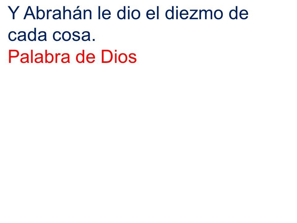Y Abrahán le dio el diezmo de cada cosa.
