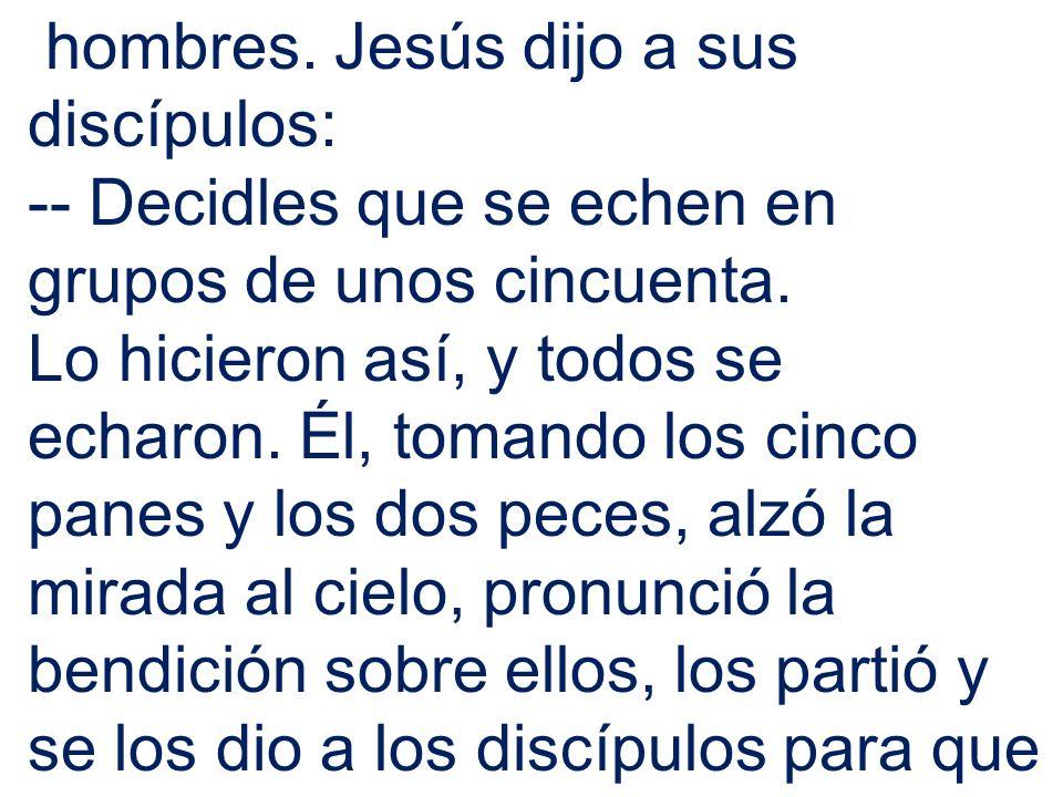 hombres. Jesús dijo a sus discípulos: