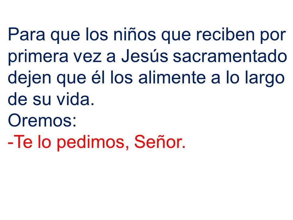 Para que los niños que reciben por primera vez a Jesús sacramentado dejen que él los alimente a lo largo de su vida.