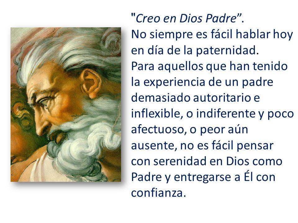 Creo en Dios Padre . No siempre es fácil hablar hoy en día de la paternidad.