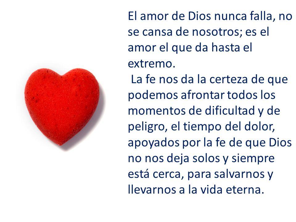El amor de Dios nunca falla, no se cansa de nosotros; es el amor el que da hasta el extremo.