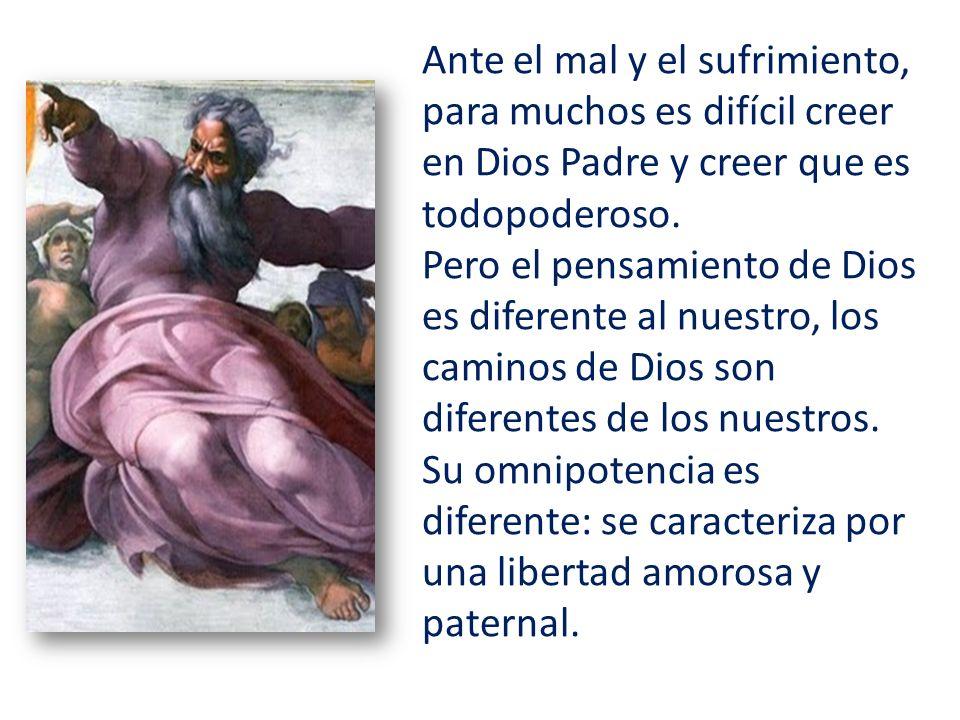 Ante el mal y el sufrimiento, para muchos es difícil creer en Dios Padre y creer que es todopoderoso.