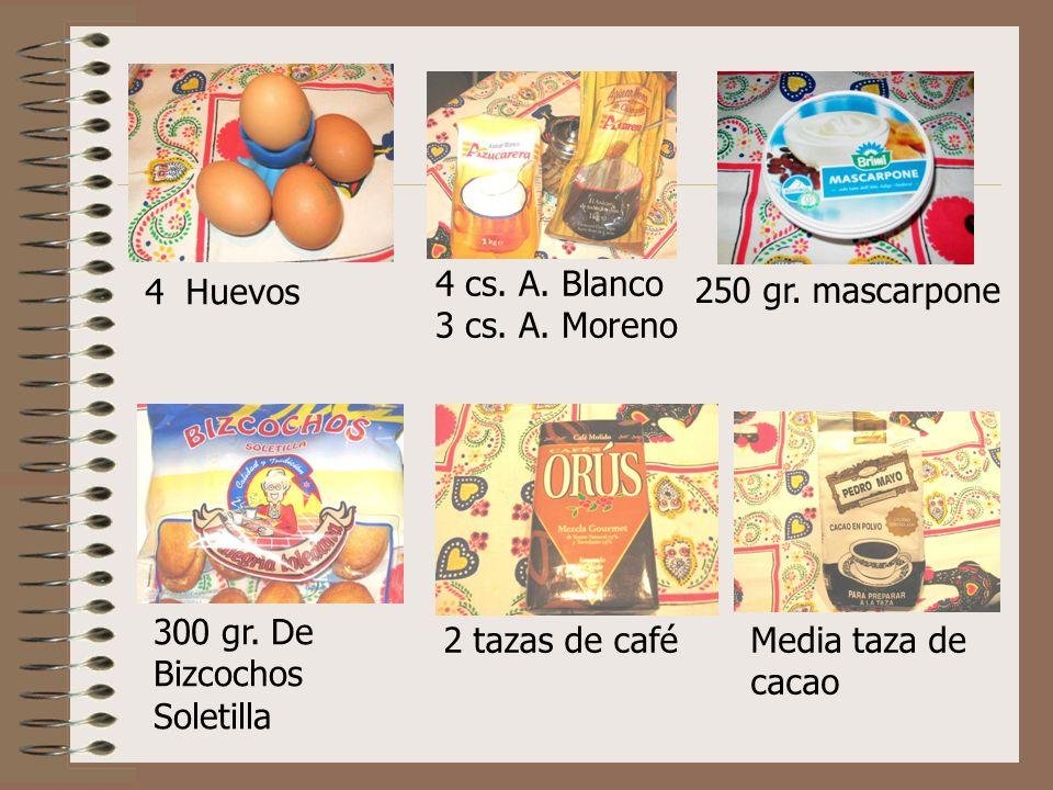 4 cs. A. Blanco 3 cs. A. Moreno. 4 Huevos. 250 gr. mascarpone. 300 gr. De. Bizcochos. Soletilla.