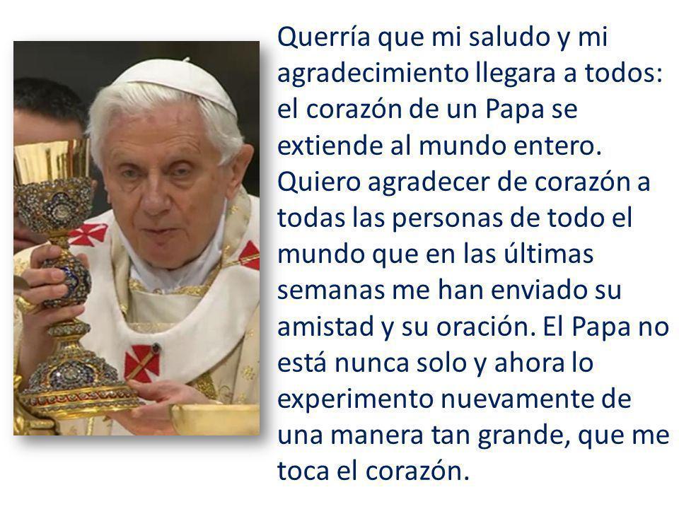 Querría que mi saludo y mi agradecimiento llegara a todos: el corazón de un Papa se extiende al mundo entero.